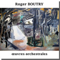 ROGER BOUTRY OEUVRES ORCHESTRALES